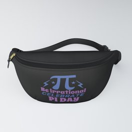 Be irrational celebrate pi day Fanny Pack