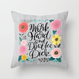 Pretty Swe*ry 2.0: Work Hard and Don't Be A Dick Throw Pillow