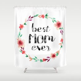 Best Mom Ever floral wreath Shower Curtain