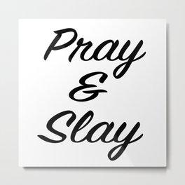 PRAY & SLAY Metal Print