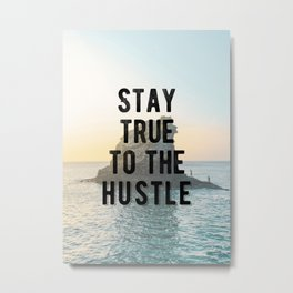 Motivational - Stay True To The Hustle Quote Metal Print