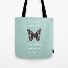We Kill all the Caterpillars Tote Bag