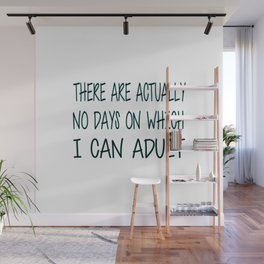 There Are Actually No Days On Which I Can Adult Wall Mural