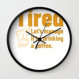 Tired, then have a coffee Wall Clock