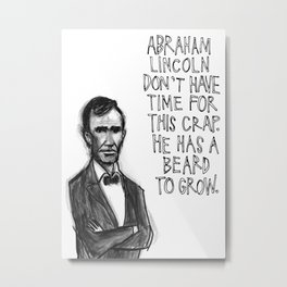 Abraham Lincoln Don't Have Time. Metal Print