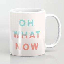 Oh What Now Coffee Mug