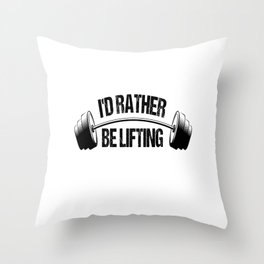 I'd Rather Be Lifting Funny Lifter Gift Throw Pillow