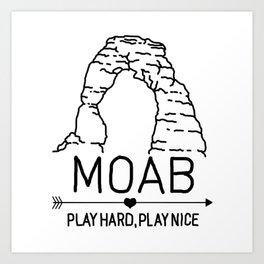 Moab Utah Delicate Arch - Play Hard Play Nice Art Print