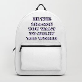 BE THE CHANGE YOU WANT TO SEE IN THE WORLD Backpack