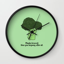 Maybe broccoli likes you anyway, after all Wall Clock