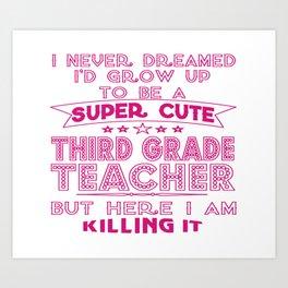 A SUPER CUTE THIRD GRADE TEACHER Art Print