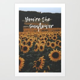 You're The Sunflower Art Print