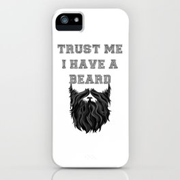 Trust me I have a Beard iPhone Case