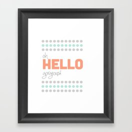 HELLO GORGEOUS! Framed Art Print