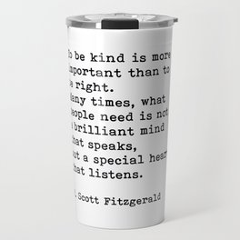 To Be Kind Is More Important, Motivational, F. Scott Fitzgerald Quote Travel Mug