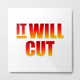 It Will Cut Metal Print