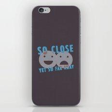 So Close, Yet So Far Away iPhone & iPod Skin