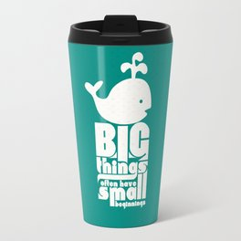Big Things often have Small Beginnings Travel Mug