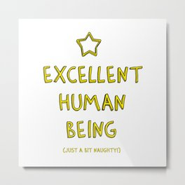 Excellent Human Being (Just A Bit Naughty!) Metal Print