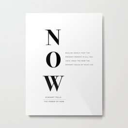 Now, The Power of Now by Eckhart Tolle Book quote poster Metal Print