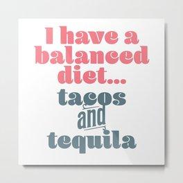 Tacos & Tequila Balanced Diet Metal Print