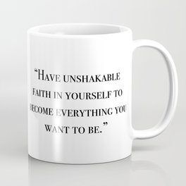 Have unshakable faith in yourself quote Coffee Mug
