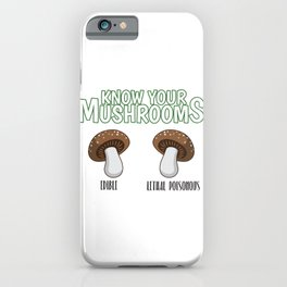 Know Your Mushrooms Edible Lethal Poisonous Gift iPhone Case