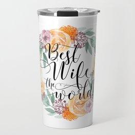 Best Wife in the world! Travel Mug