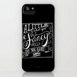 A little of what you fancy will do you good iPhone Case