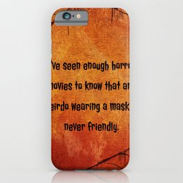 I've seen enough horror movies to know that any weirdo wearing a mask is never friendly. iPhone Case