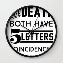 DECAF AND DEATH BOTH HAVE 5 LETTERS COINCIDENCE  I THINK NOT T-SHIRT Wall Clock