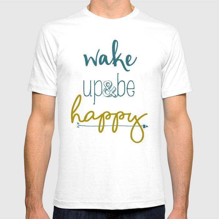 Wake Up & Be Happy T-shirt