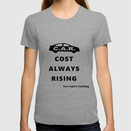 CAR Cost Always Rising. Yes I said it clothing. T-shirt