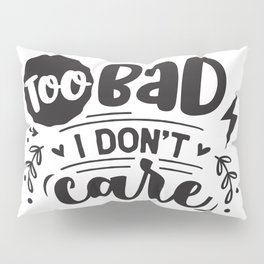 Too bad I don't care - Funny hand drawn quotes illustration. Funny humor. Life sayings. Pillow Sham