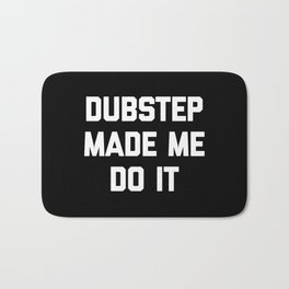 Dubstep Do It Music Quote Bath Mat