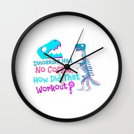 Dinosaurs Had No Coffee how Did That Work Out Wall Clock