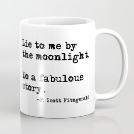 Lie to me by the moonlight - F. Scott Fitzgerald quote Coffee Mug