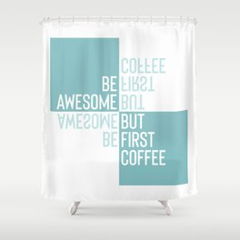 BE AWESOME - BUT FIRST COFFEE | turquoise Shower Curtain
