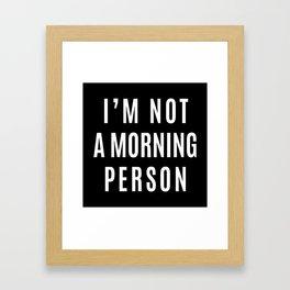 I'M NOT A MORNING PERSON (Black & White) Framed Art Print