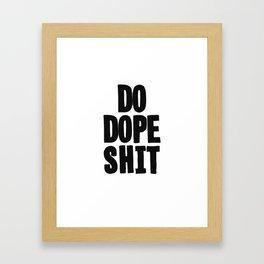 Do Dope S**t Framed Art Print