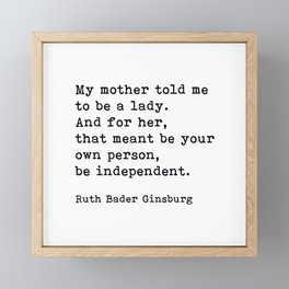 My Mother Told Me To Be A Lady, RBG, Ruth Bader Ginsburg, Motivational Typography Quote Framed Mini Art Print