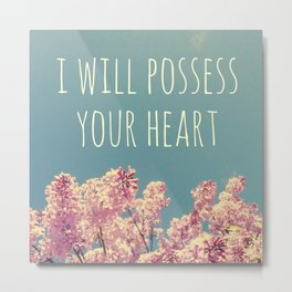 I will Possess Your Heart Metal Print