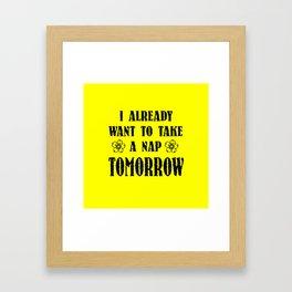 I already want a nap funny quote Framed Art Print