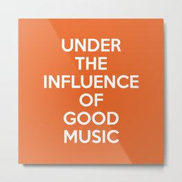 Under Influence Good Music Quote Metal Print