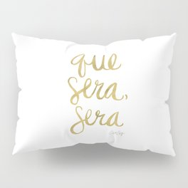 Whatever Will Be, Will Be (Gold Ink) Pillow Sham
