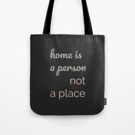 Home is a Person Not a Place Tote Bag