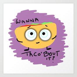 Wanna Taco'bout it? Art Print