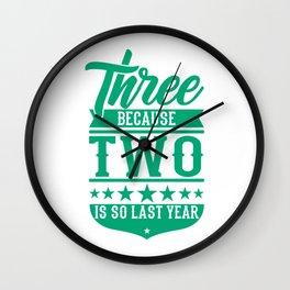 3 Because 2 Is So Last Year Birthday Gift Idea Wall Clock