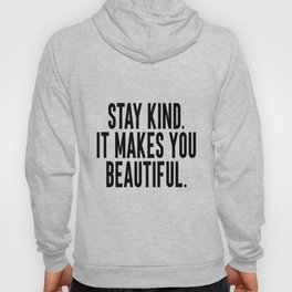 Stay Kind It Males You Beautiful Hoody