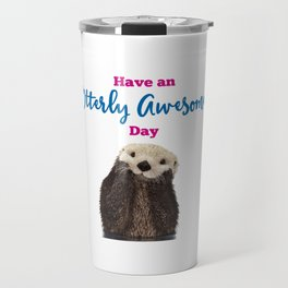 Have an Otterly Awesome Day Cute Otter Pun Travel Mug